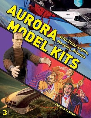 Aurora Model Kits (with Polar Lights, Moebius, Atlantis) by Thomas Graham 3rd Edition